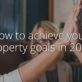 How to achieve your property goals in 2019