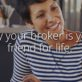 Why your broker is your friend for life